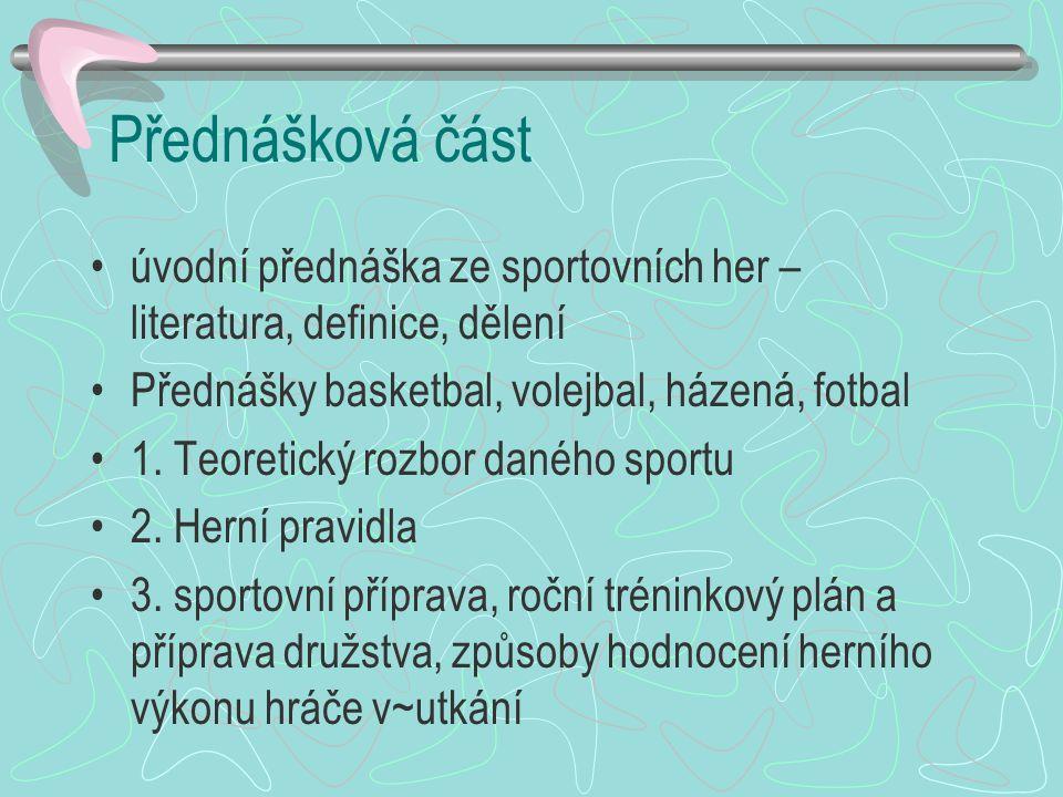 Přednášková část úvodní přednáška ze sportovních her – literatura, definice, dělení Přednášky basketbal, volejbal, házená, fotbal 1.