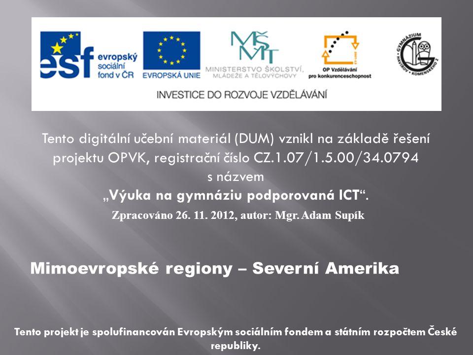 """Mimoevropské regiony – Severní Amerika Tento digitální učební materiál (DUM) vznikl na základě řešení projektu OPVK, registrační číslo CZ.1.07/1.5.00/34.0794 s názvem """"Výuka na gymnáziu podporovaná ICT ."""