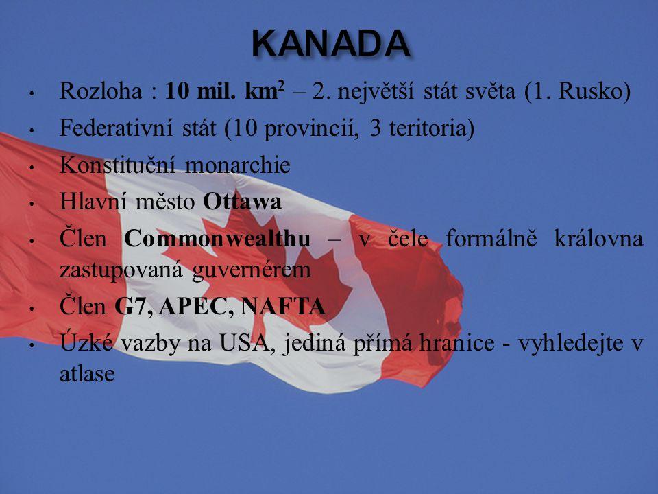 Rozloha : 10 mil. km 2 – 2. největší stát světa (1. Rusko) Federativní stát (10 provincií, 3 teritoria) Konstituční monarchie Hlavní město Ottawa Člen