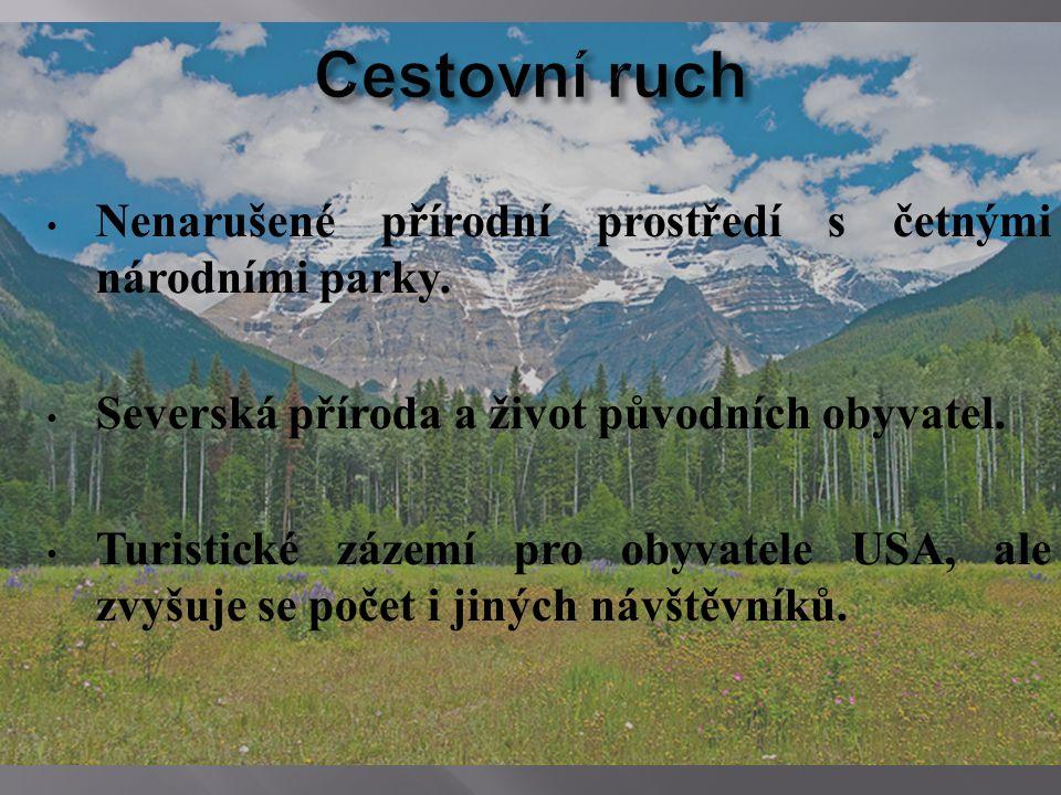 Nenarušené přírodní prostředí s četnými národními parky. Severská příroda a život původních obyvatel. Turistické zázemí pro obyvatele USA, ale zvyšuje
