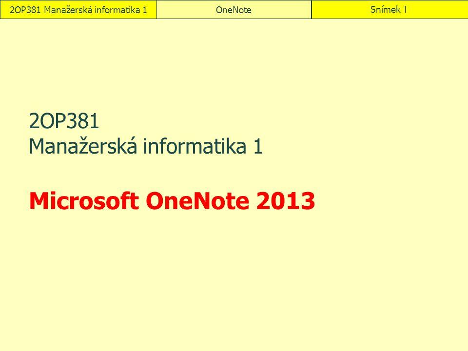 2OP381 Manažerská informatika 1OneNoteSnímek 1 2OP381 Manažerská informatika 1 Microsoft OneNote 2013