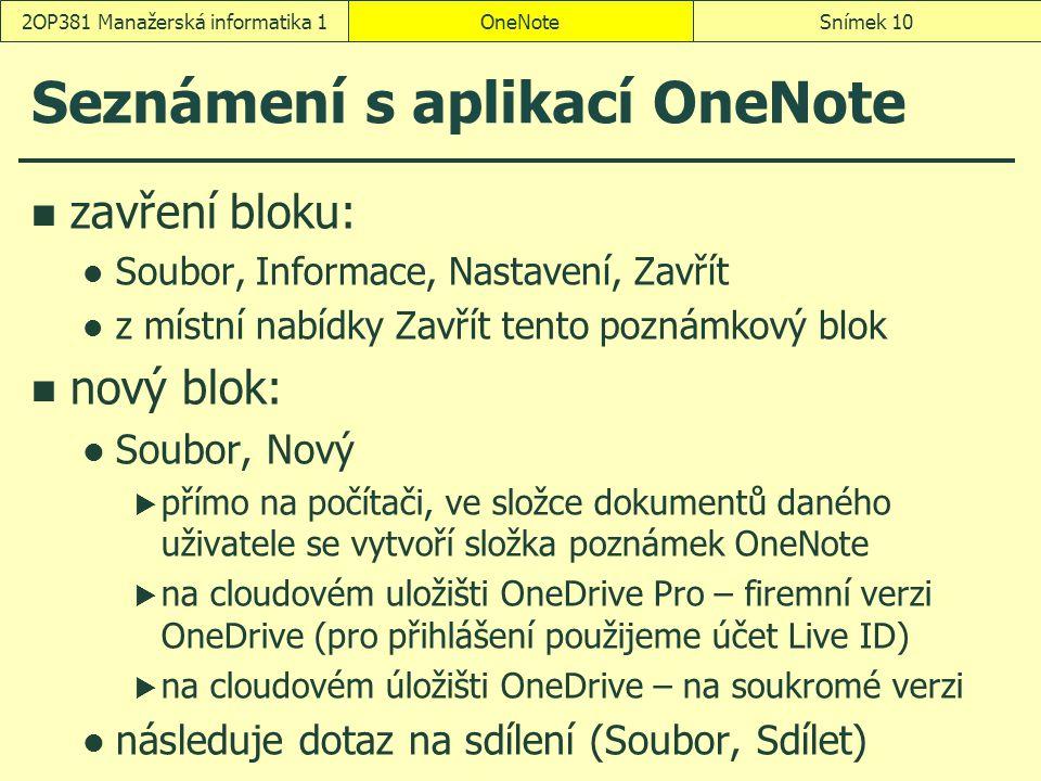Seznámení s aplikací OneNote OneNoteSnímek 102OP381 Manažerská informatika 1 zavření bloku: Soubor, Informace, Nastavení, Zavřít z místní nabídky Zavř