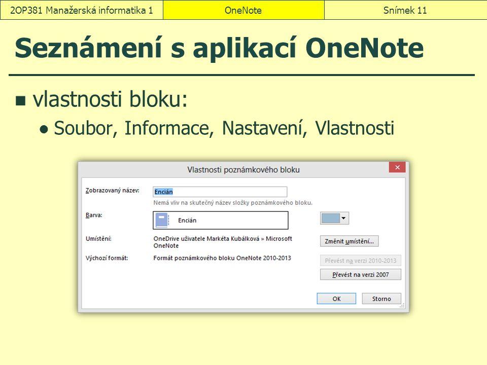 Seznámení s aplikací OneNote OneNoteSnímek 112OP381 Manažerská informatika 1 vlastnosti bloku: Soubor, Informace, Nastavení, Vlastnosti
