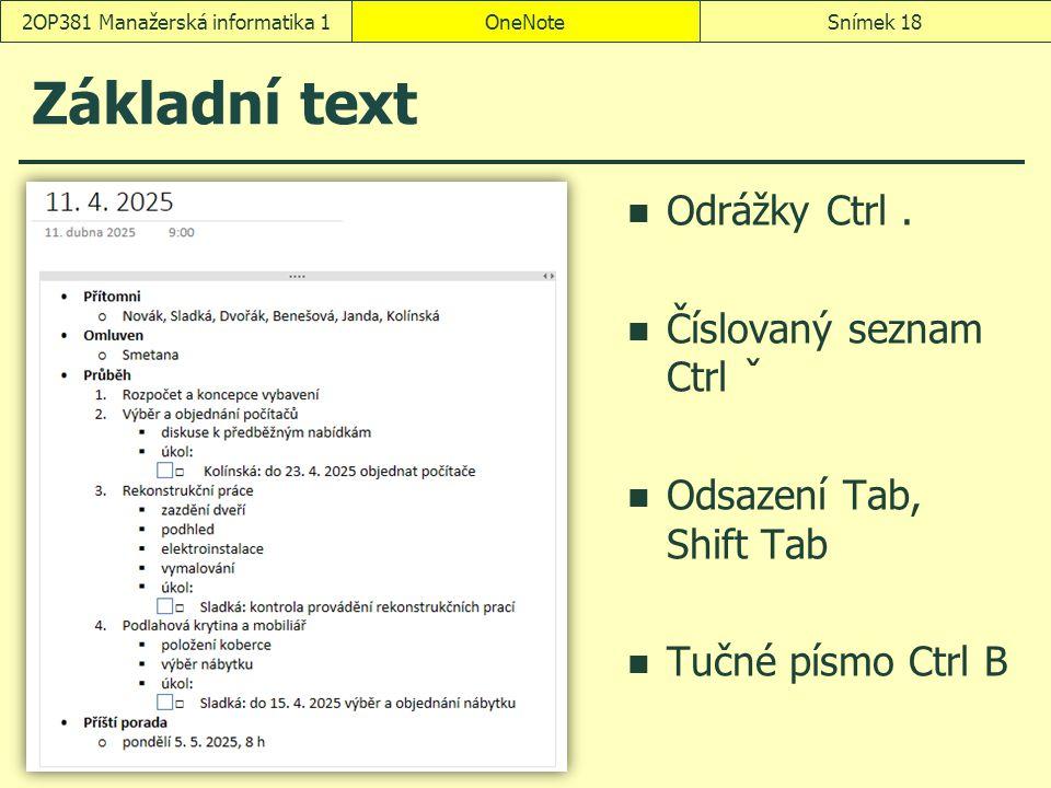 Základní text Odrážky Ctrl. Číslovaný seznam Ctrl ˇ Odsazení Tab, Shift Tab Tučné písmo Ctrl B OneNoteSnímek 182OP381 Manažerská informatika 1