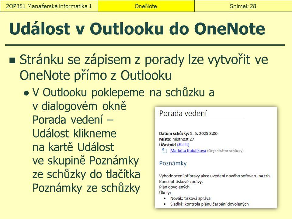 Událost v Outlooku do OneNote Stránku se zápisem z porady lze vytvořit ve OneNote přímo z Outlooku V Outlooku poklepeme na schůzku a v dialogovém okně
