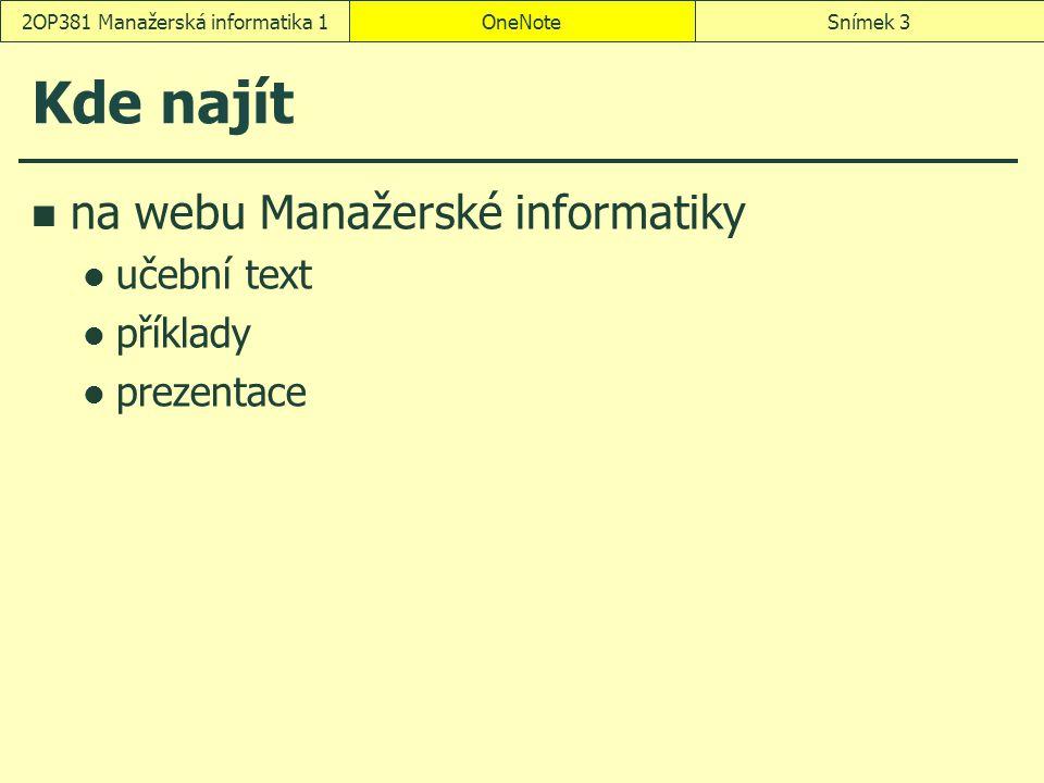 OneNoteSnímek 32OP381 Manažerská informatika 1 Kde najít na webu Manažerské informatiky učební text příklady prezentace