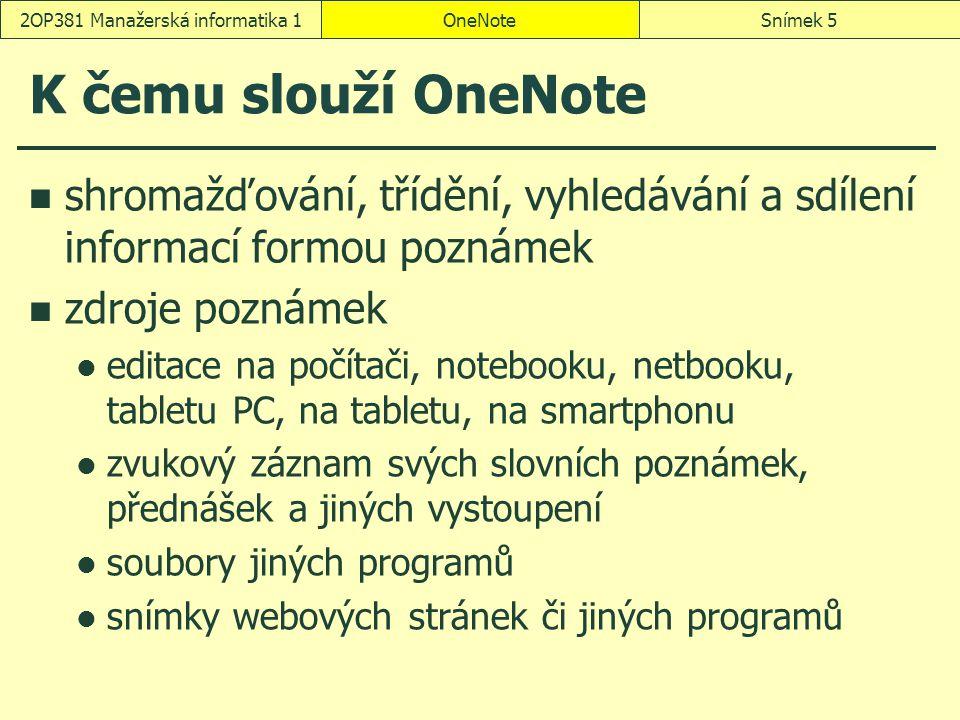 K čemu slouží OneNote shromažďování, třídění, vyhledávání a sdílení informací formou poznámek zdroje poznámek editace na počítači, notebooku, netbooku