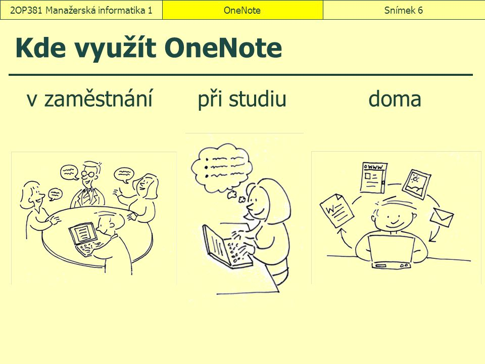 OneNoteSnímek 62OP381 Manažerská informatika 1 Kde využít OneNote v zaměstnánípři studiudoma