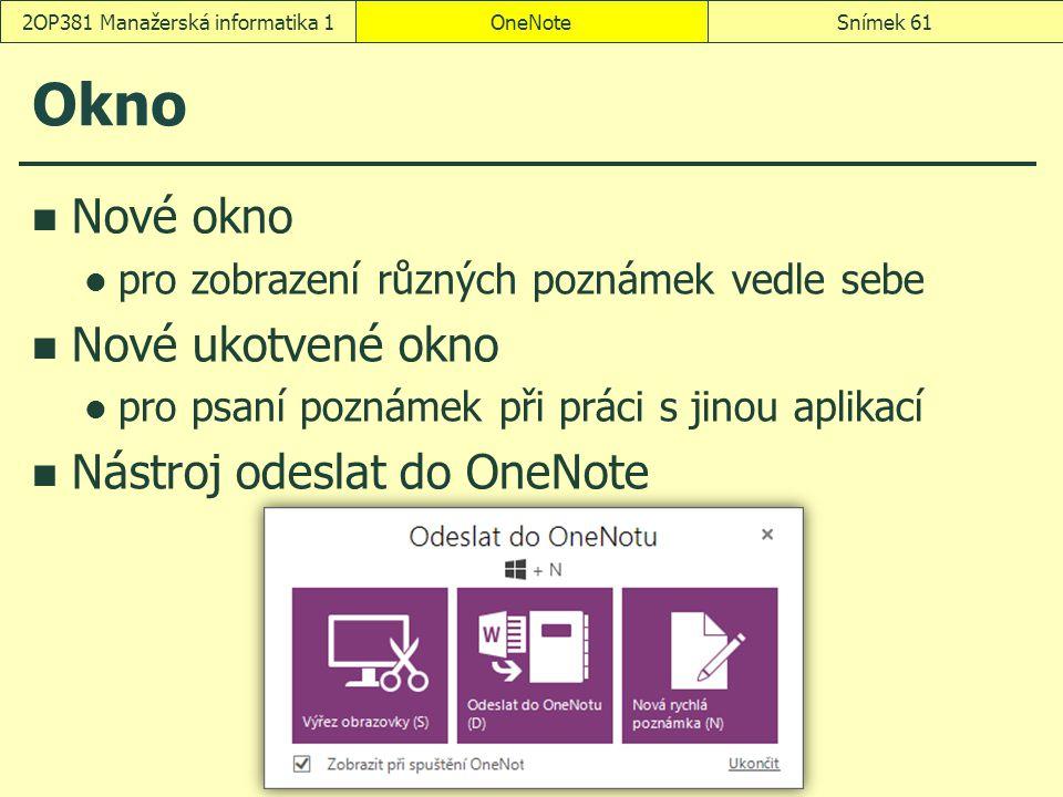 Okno Nové okno pro zobrazení různých poznámek vedle sebe Nové ukotvené okno pro psaní poznámek při práci s jinou aplikací Nástroj odeslat do OneNote O