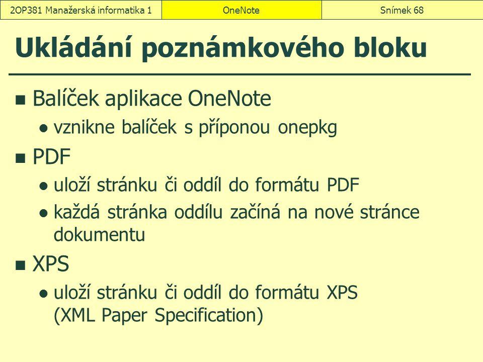 Ukládání poznámkového bloku Balíček aplikace OneNote vznikne balíček s příponou onepkg PDF uloží stránku či oddíl do formátu PDF každá stránka oddílu