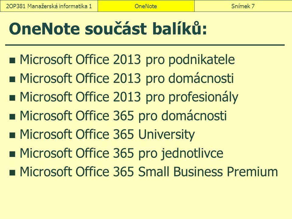 OneNote součást balíků: Microsoft Office 2013 pro podnikatele Microsoft Office 2013 pro domácnosti Microsoft Office 2013 pro profesionály Microsoft Of