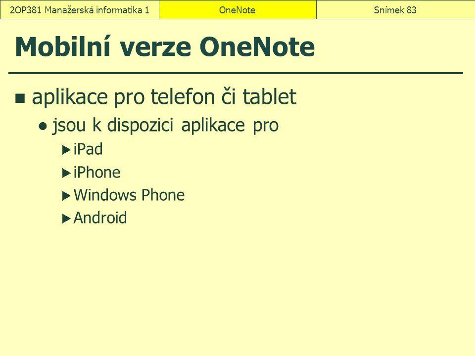 Mobilní verze OneNote aplikace pro telefon či tablet jsou k dispozici aplikace pro  iPad  iPhone  Windows Phone  Android OneNoteSnímek 832OP381 Ma