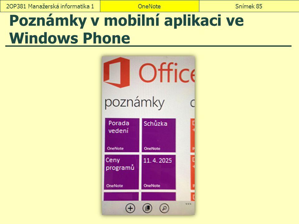 Poznámky v mobilní aplikaci ve Windows Phone OneNoteSnímek 852OP381 Manažerská informatika 1