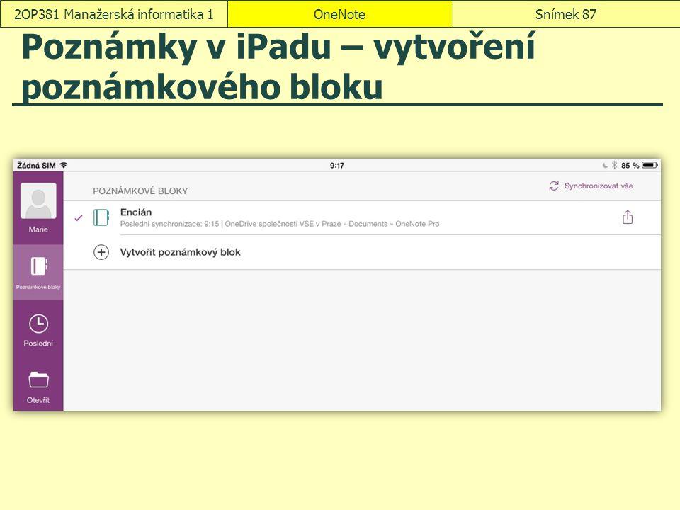 Poznámky v iPadu – vytvoření poznámkového bloku OneNoteSnímek 872OP381 Manažerská informatika 1