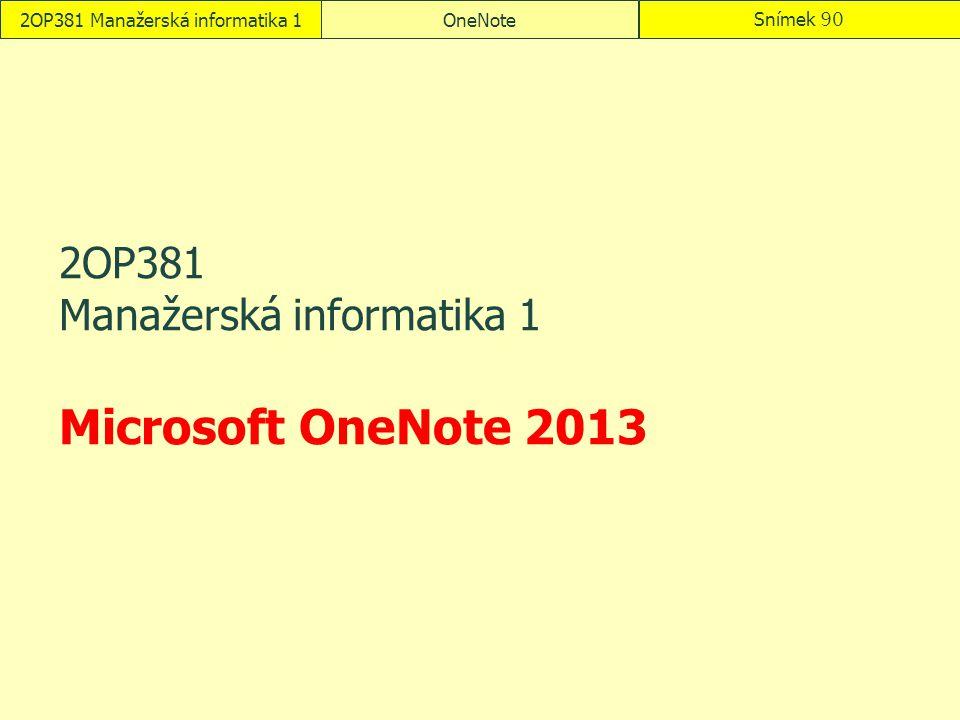 OneNoteSnímek 90 2OP381 Manažerská informatika 1 Microsoft OneNote 2013