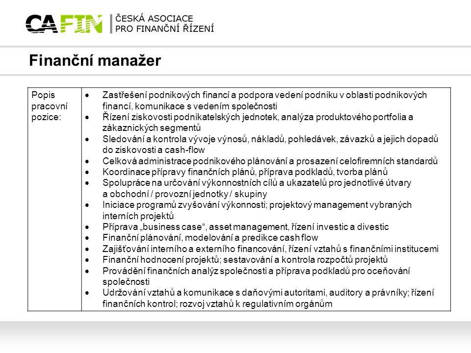 Finanční manažer Popis pracovní pozice:  Zastřešení podnikových financí a podpora vedení podniku v oblasti podnikových financí, komunikace s vedením