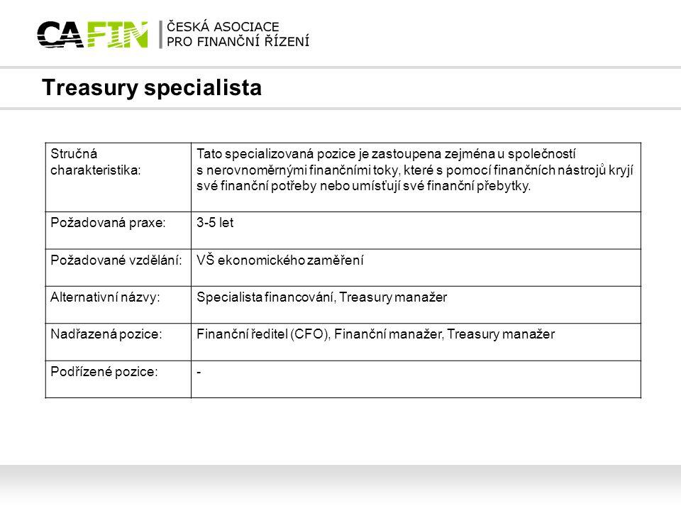 Treasury specialista Stručná charakteristika: Tato specializovaná pozice je zastoupena zejména u společností s nerovnoměrnými finančními toky, které s