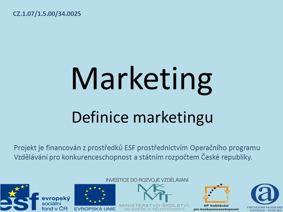 Marketing Definice marketingu Projekt je financován z prostředků ESF prostřednictvím Operačního programu Vzdělávání pro konkurenceschopnost a státním rozpočtem České republiky.