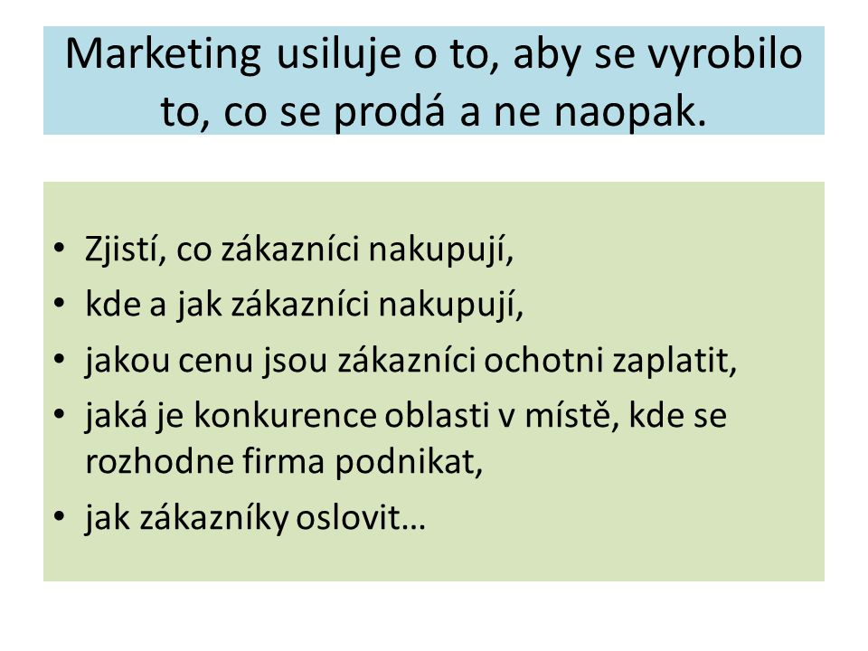 Marketing usiluje o to, aby se vyrobilo to, co se prodá a ne naopak.