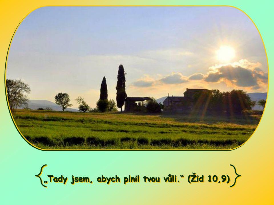 """""""Tady jsem, abych plnil tvou vůli. (Žid 10,9) """"Tady jsem, abych plnil tvou vůli. (Žid 10,9)."""