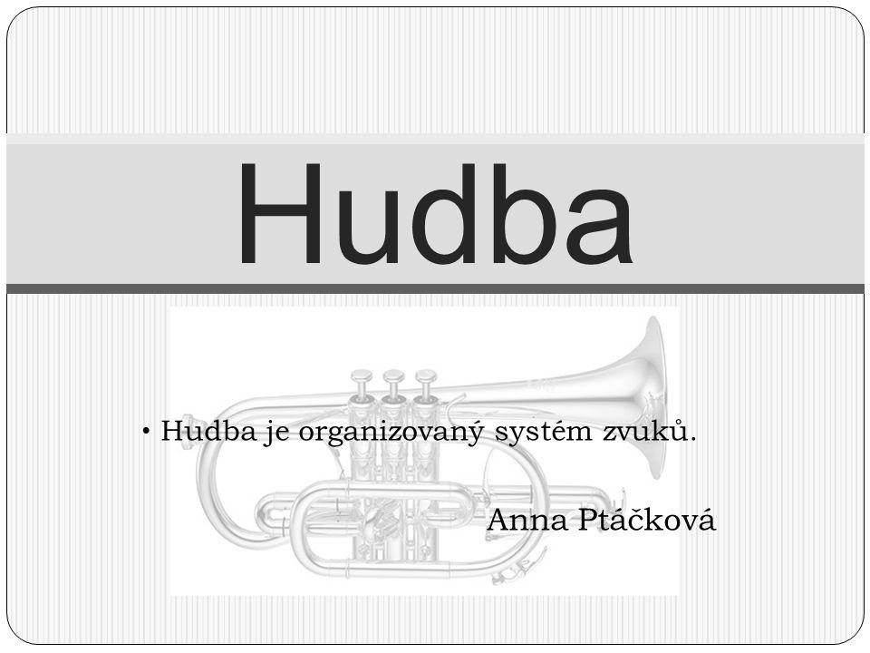 Hudba je organizovaný systém zvuků. Anna Ptáčková Hudba