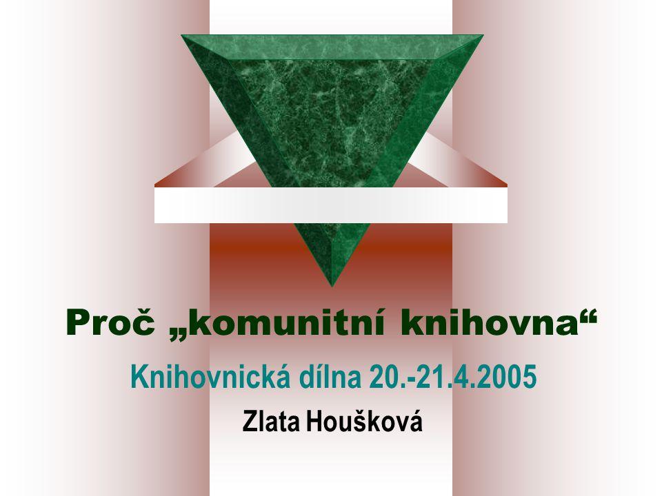 """Proč """"komunitní knihovna Knihovnická dílna 20.-21.4.2005 Zlata Houšková"""