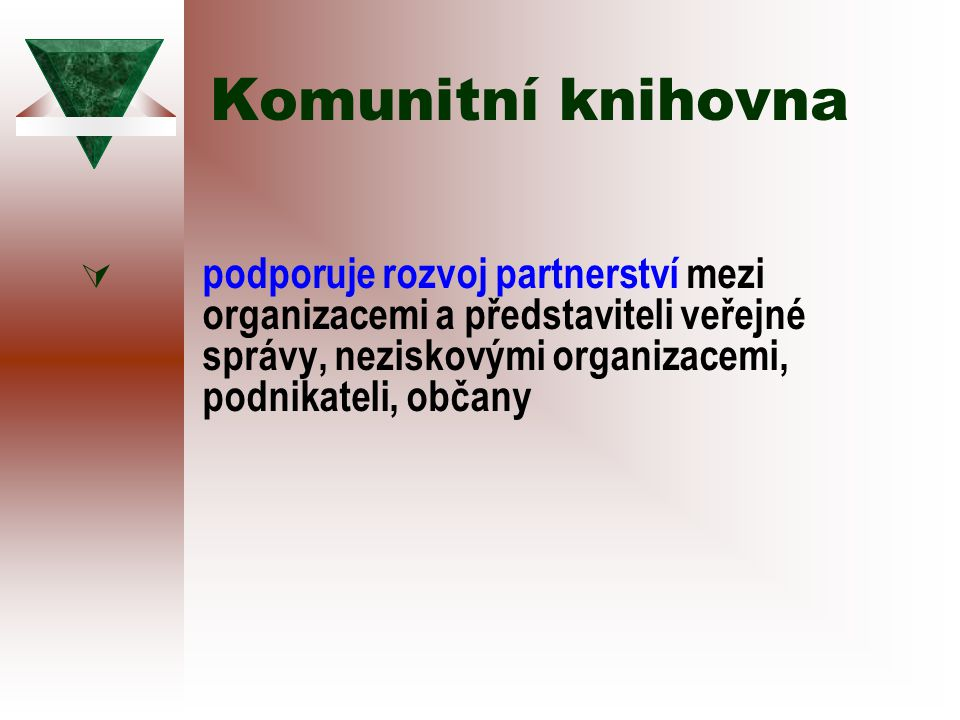 Komunitní knihovna  podporuje rozvoj partnerství mezi organizacemi a představiteli veřejné správy, neziskovými organizacemi, podnikateli, občany