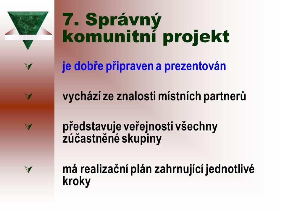 7. Správný komunitní projekt  je dobře připraven a prezentován  vychází ze znalosti místních partnerů  představuje veřejnosti všechny zúčastněné sk