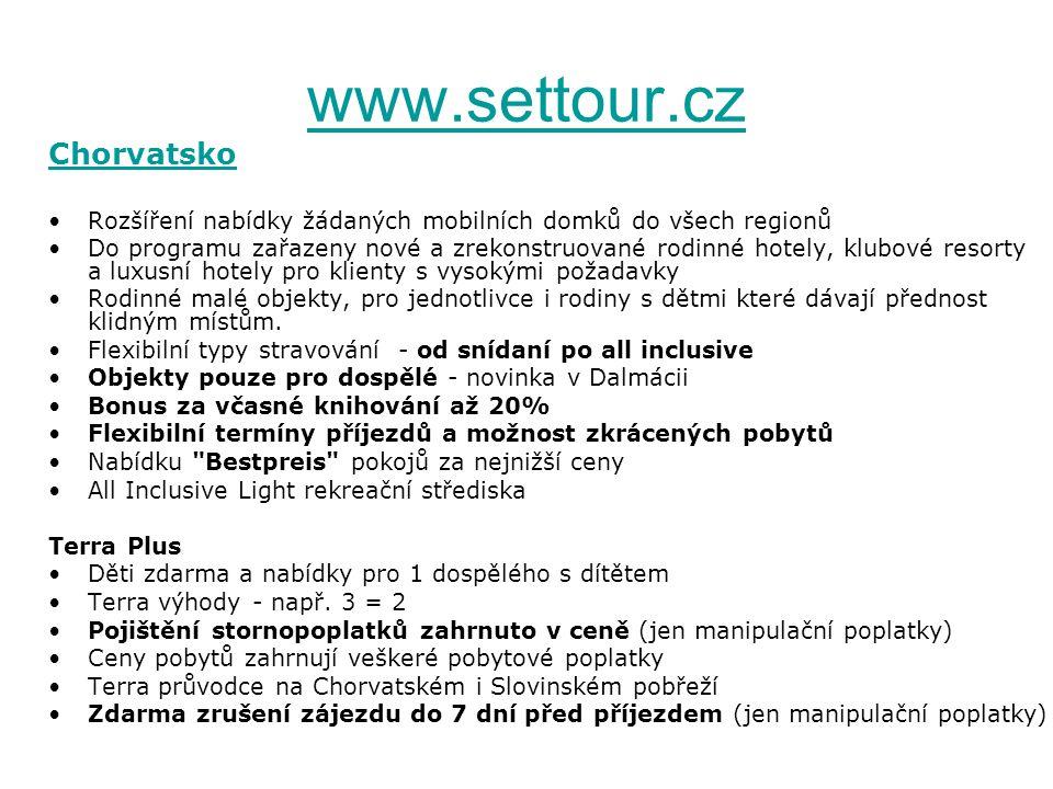 www.settour.cz Chorvatsko Rozšíření nabídky žádaných mobilních domků do všech regionů Do programu zařazeny nové a zrekonstruované rodinné hotely, klubové resorty a luxusní hotely pro klienty s vysokými požadavky Rodinné malé objekty, pro jednotlivce i rodiny s dětmi které dávají přednost klidným místům.