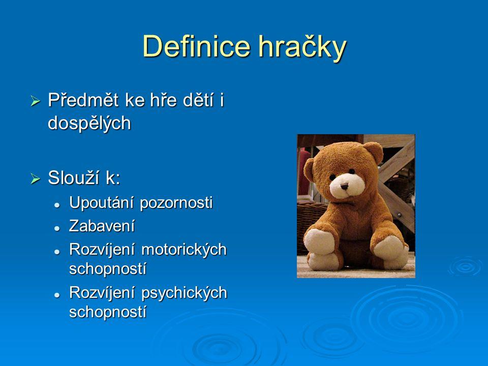Definice hračky  Předmět ke hře dětí i dospělých  Slouží k: Upoutání pozornosti Upoutání pozornosti Zabavení Zabavení Rozvíjení motorických schopnos