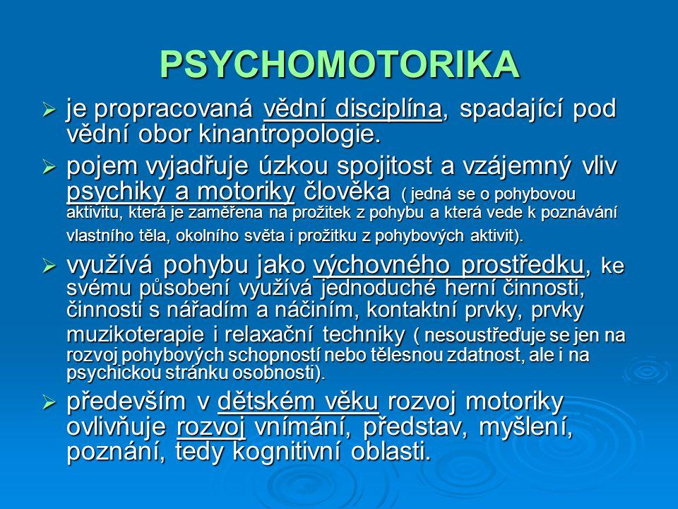 """""""Cílem psychomotoriky """"  je prožívání radosti z pohybu, ze hry a z tělesných cvičení a vytvoření tzv."""