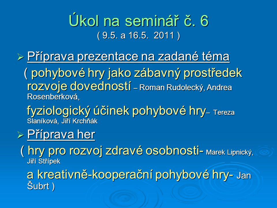 Úkol na seminář č. 6 ( 9.5. a 16.5. 2011 )  Příprava prezentace na zadané téma ( pohybové hry jako zábavný prostředek rozvoje dovedností – Roman Rudo