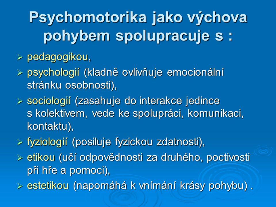 Psychomotorická cvičení  využívají se ve všech věkových kategoriích od předškolního věku až po osoby starší,  mají velké uplatnění u cvičenců zdravých i u jedinců zdravotně oslabených a méně pohybově nadaných,  nejčastěji používanou technikou psychomotoriky je hra (napomáhá k rozvoji dětské osobnosti přirozeně, nenásilně, podněcuje k seberealizaci, má silný emotivní účinek).