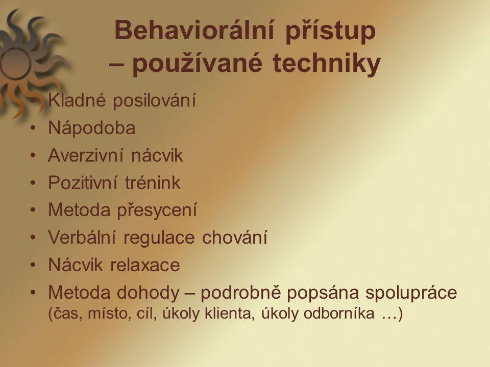 Behaviorální přístup – používané techniky Kladné posilování Nápodoba Averzivní nácvik Pozitivní trénink Metoda přesycení Verbální regulace chování Nác