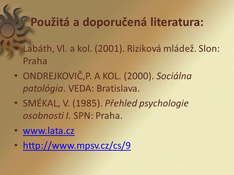Použitá a doporučená literatura: Labáth, Vl. a kol. (2001). Riziková mládež. Slon: Praha ONDREJKOVIČ,P. A KOL. (2000). Sociálna patológia. VEDA: Brati