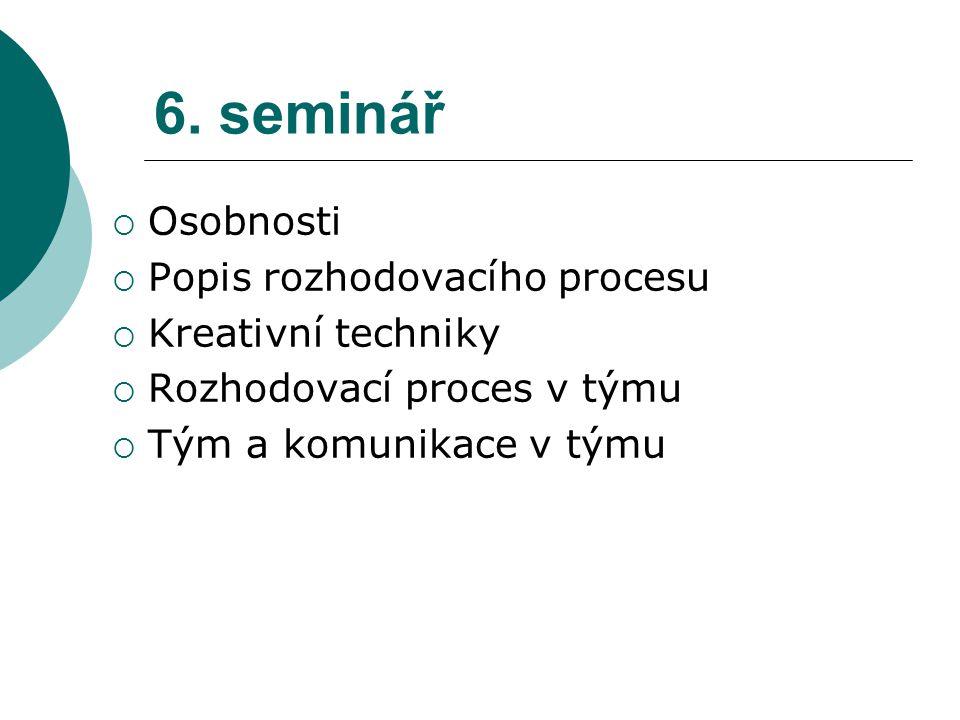 6. seminář  Osobnosti  Popis rozhodovacího procesu  Kreativní techniky  Rozhodovací proces v týmu  Tým a komunikace v týmu