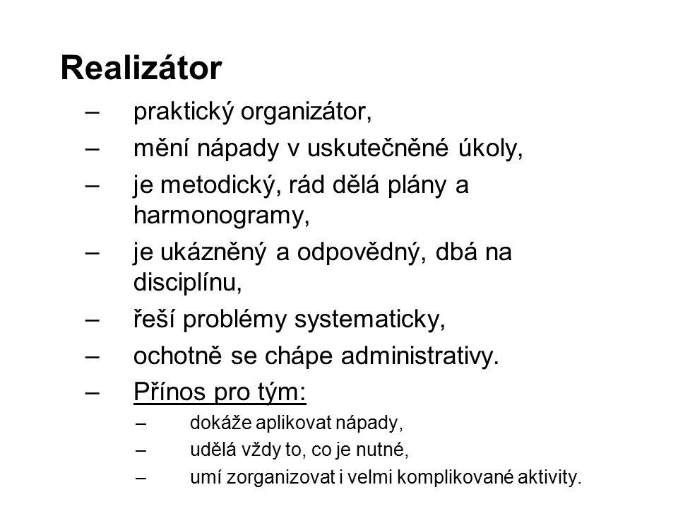 Realizátor –praktický organizátor, –mění nápady v uskutečněné úkoly, –je metodický, rád dělá plány a harmonogramy, –je ukázněný a odpovědný, dbá na di