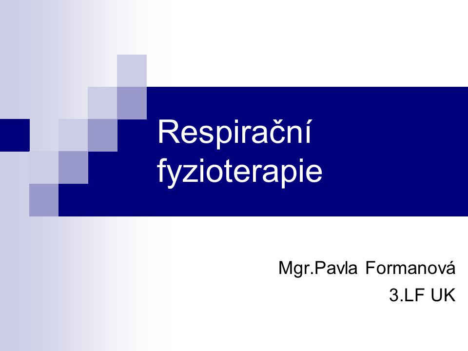 Respirační fyzioterapie Mgr.Pavla Formanová 3.LF UK