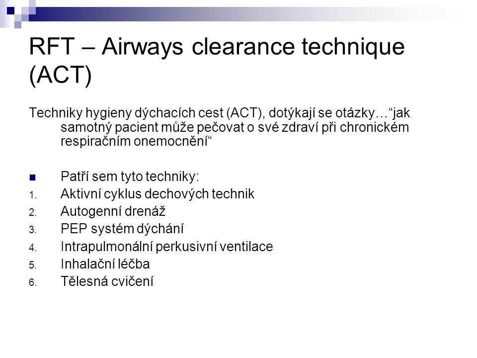 RFT – Airways clearance technique (ACT) Techniky hygieny dýchacích cest (ACT), dotýkají se otázky… jak samotný pacient může pečovat o své zdraví při chronickém respiračním onemocnění Patří sem tyto techniky: 1.