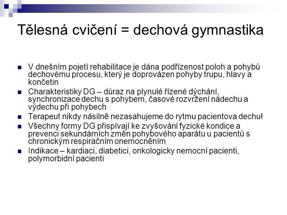 Tělesná cvičení = dechová gymnastika V dnešním pojetí rehabilitace je dána podřízenost poloh a pohybů dechovému procesu, který je doprovázen pohyby trupu, hlavy a končetin Charakteristiky DG – důraz na plynulé řízené dýchání, synchronizace dechu s pohybem, časové rozvržení nádechu a výdechu při pohybech Terapeut nikdy násilně nezasahujeme do rytmu pacientova dechu.