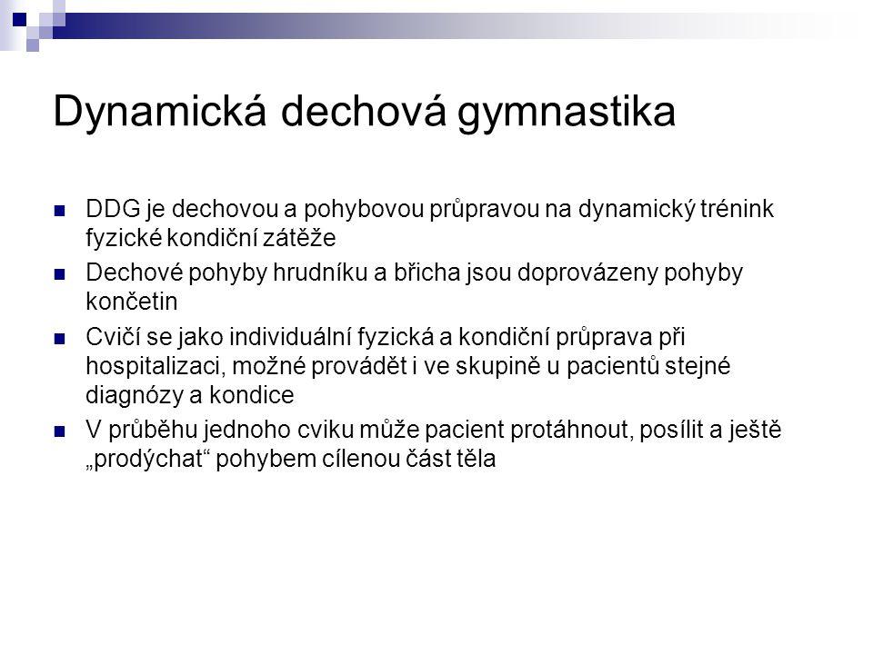 """Dynamická dechová gymnastika DDG je dechovou a pohybovou průpravou na dynamický trénink fyzické kondiční zátěže Dechové pohyby hrudníku a břicha jsou doprovázeny pohyby končetin Cvičí se jako individuální fyzická a kondiční průprava při hospitalizaci, možné provádět i ve skupině u pacientů stejné diagnózy a kondice V průběhu jednoho cviku může pacient protáhnout, posílit a ještě """"prodýchat pohybem cílenou část těla"""