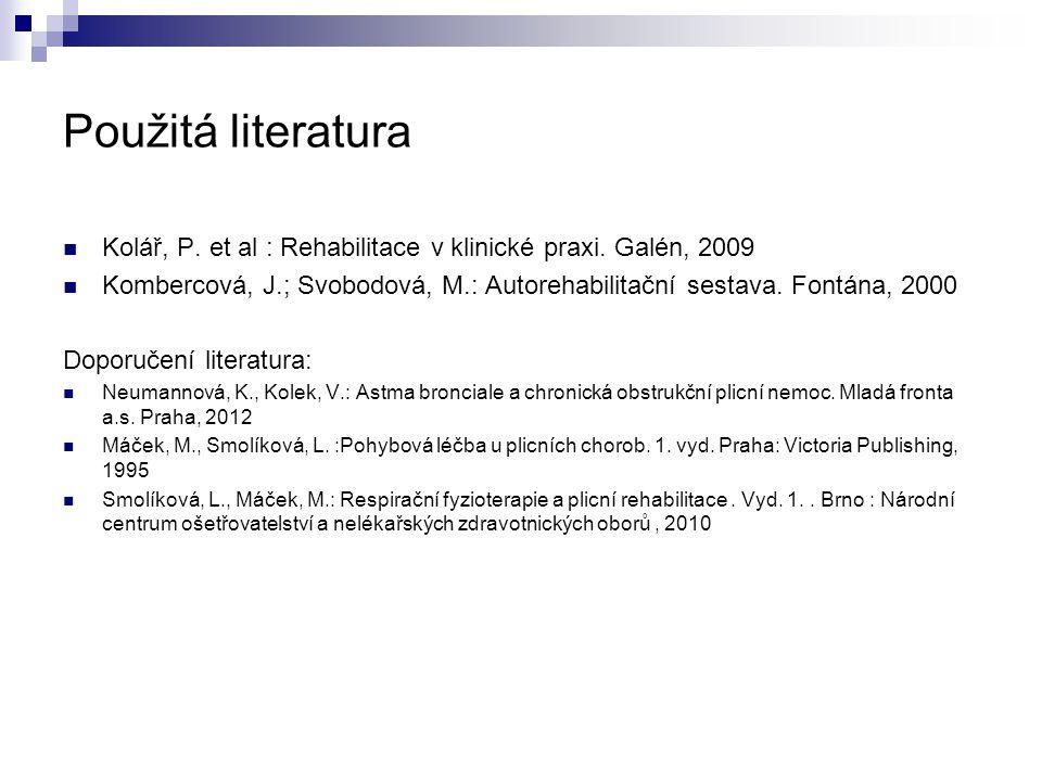 Použitá literatura Kolář, P. et al : Rehabilitace v klinické praxi. Galén, 2009 Kombercová, J.; Svobodová, M.: Autorehabilitační sestava. Fontána, 200