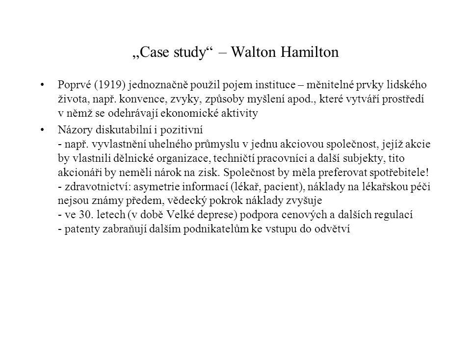 """""""Case study"""" – Walton Hamilton Poprvé (1919) jednoznačně použil pojem instituce – měnitelné prvky lidského života, např. konvence, zvyky, způsoby myšl"""
