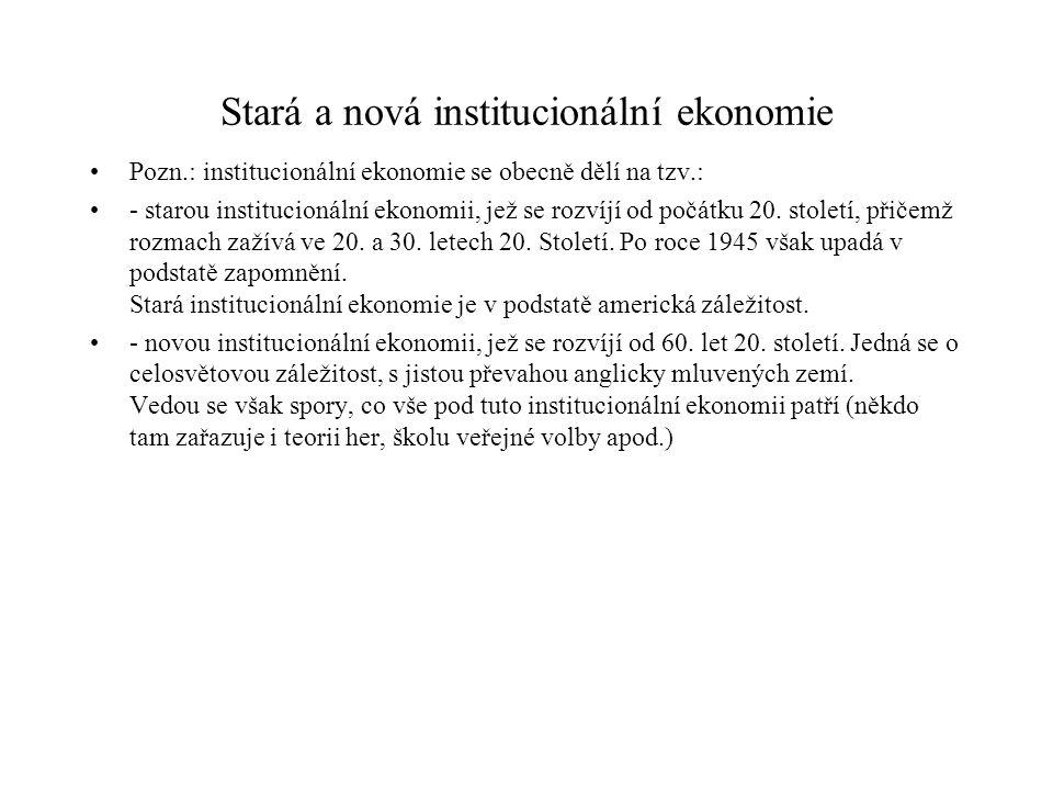 Stará a nová institucionální ekonomie Pozn.: institucionální ekonomie se obecně dělí na tzv.: - starou institucionální ekonomii, jež se rozvíjí od poč