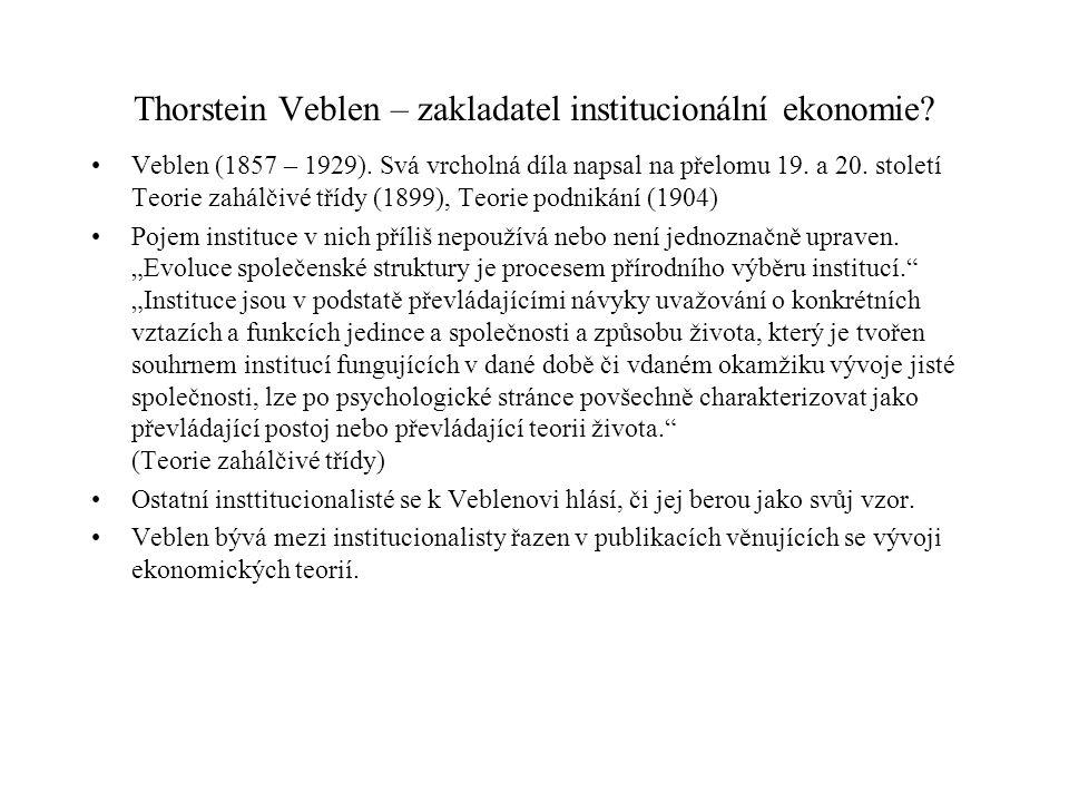 Thorstein Veblen – zakladatel institucionální ekonomie? Veblen (1857 – 1929). Svá vrcholná díla napsal na přelomu 19. a 20. století Teorie zahálčivé t
