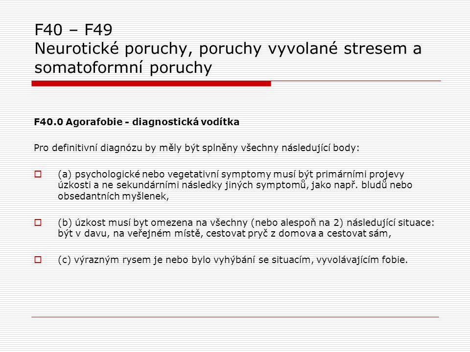 F40 – F49 Neurotické poruchy, poruchy vyvolané stresem a somatoformní poruchy F40.0 Agorafobie - diagnostická vodítka Pro definitivní diagnózu by měly