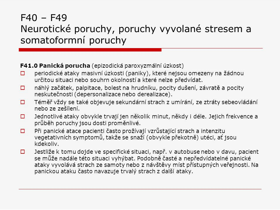 F40 – F49 Neurotické poruchy, poruchy vyvolané stresem a somatoformní poruchy F41.0 Panická porucha (epizodická paroxyzmální úzkost)  periodické atak