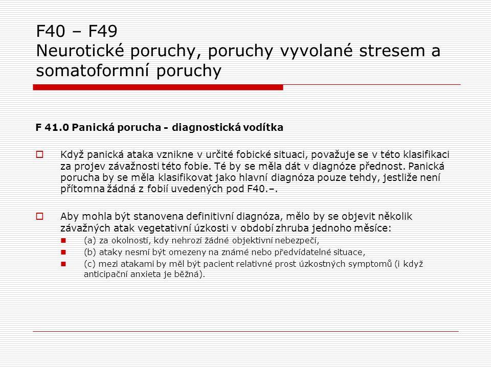 F40 – F49 Neurotické poruchy, poruchy vyvolané stresem a somatoformní poruchy F 41.0 Panická porucha - diagnostická vodítka  Když panická ataka vznik