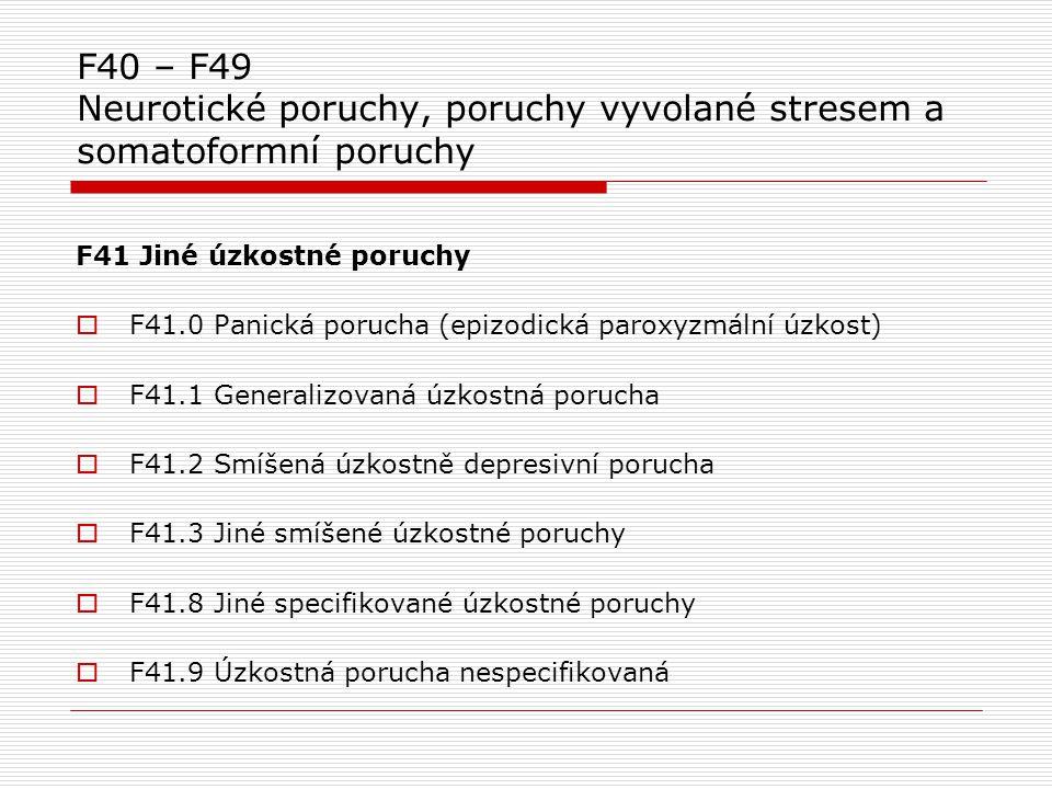 F40 – F49 Neurotické poruchy, poruchy vyvolané stresem a somatoformní poruchy F41 Jiné úzkostné poruchy  F41.0 Panická porucha (epizodická paroxyzmál