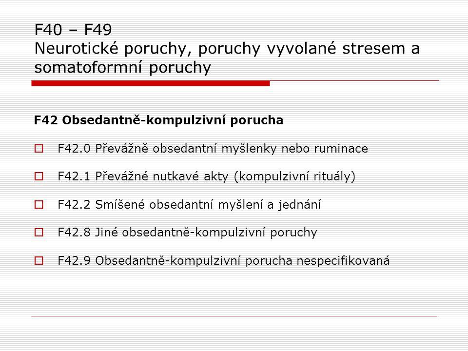 F40 – F49 Neurotické poruchy, poruchy vyvolané stresem a somatoformní poruchy F42 Obsedantně-kompulzivní porucha  F42.0 Převážně obsedantní myšlenky